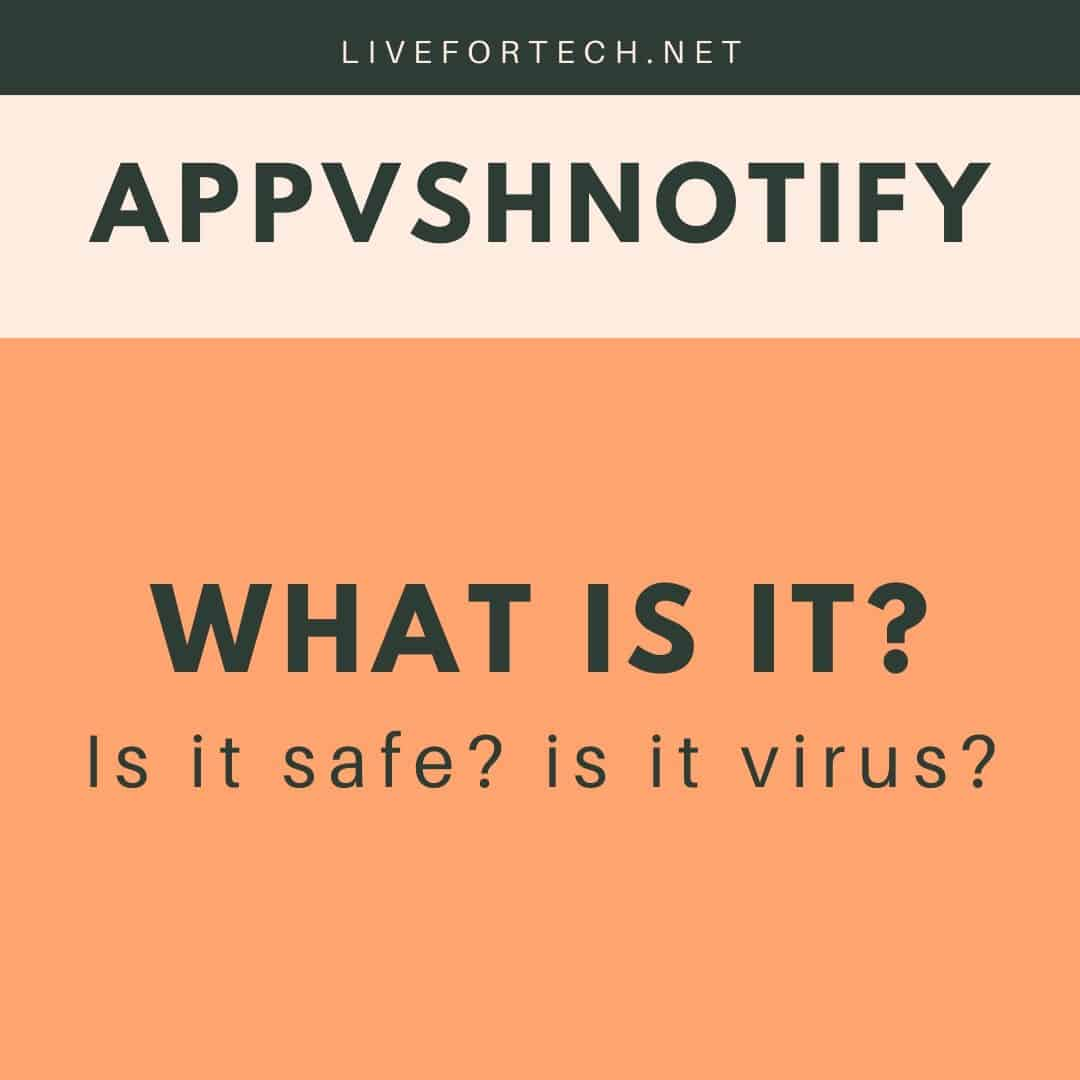 What is Appvshnotify.exe? Is it A Virus? Is It Safe to Remove it?